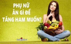 Phụ nữ ăn gì để tăng ham muốn