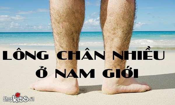 Lông chân nhiều ở nam giới biểu hiện điều gì?